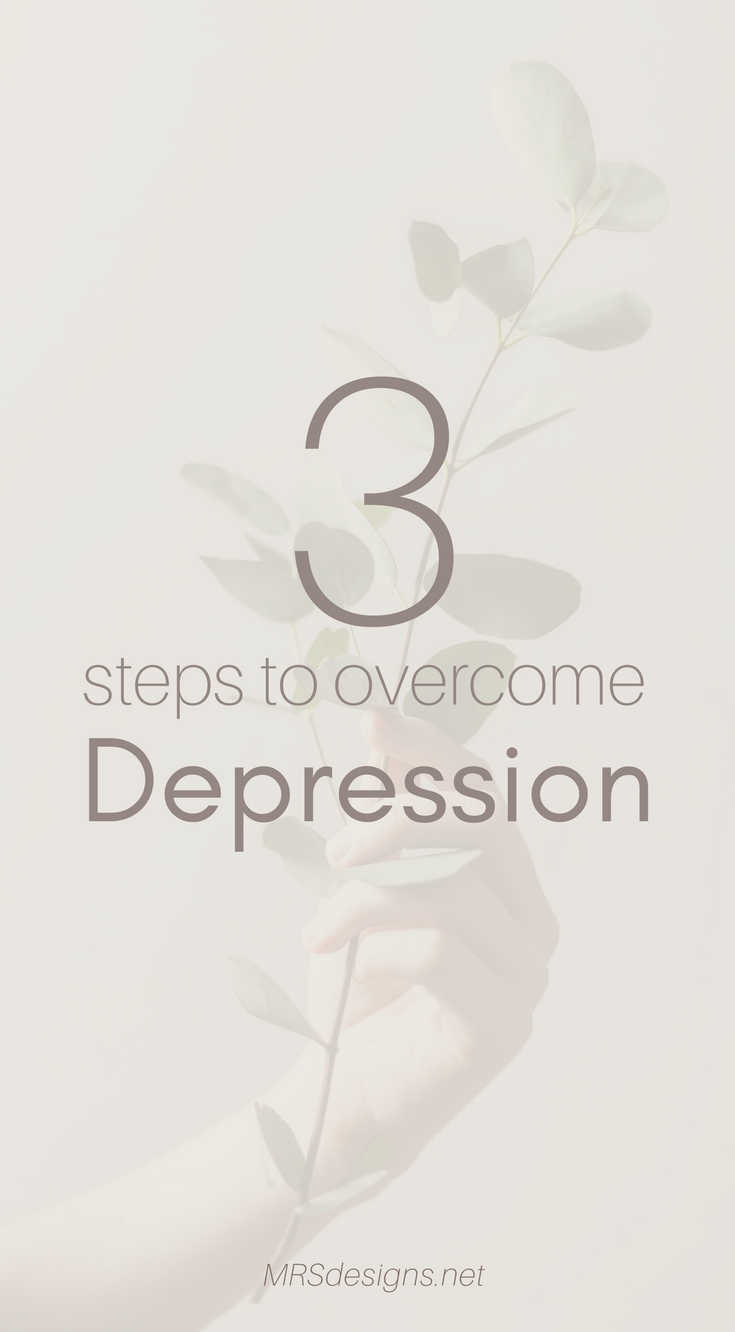 3 Steps to Overcome Depression | Anxiety | Faith | Christianity | MRSdesigns.net