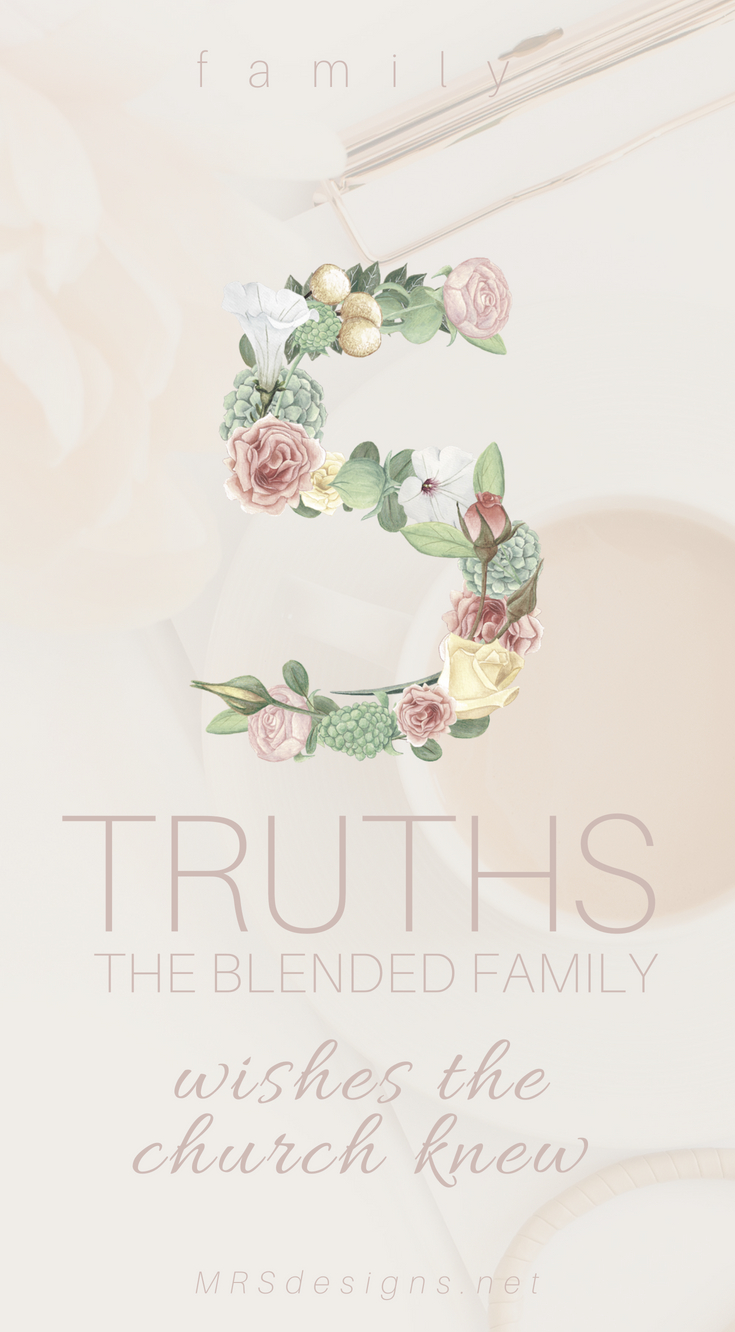 Five Truths the Blended Family Wishes the church Knew MRSDESIGNS.NET #lifestyleoffaith #relationships #church #Bible #faith 5.jpg