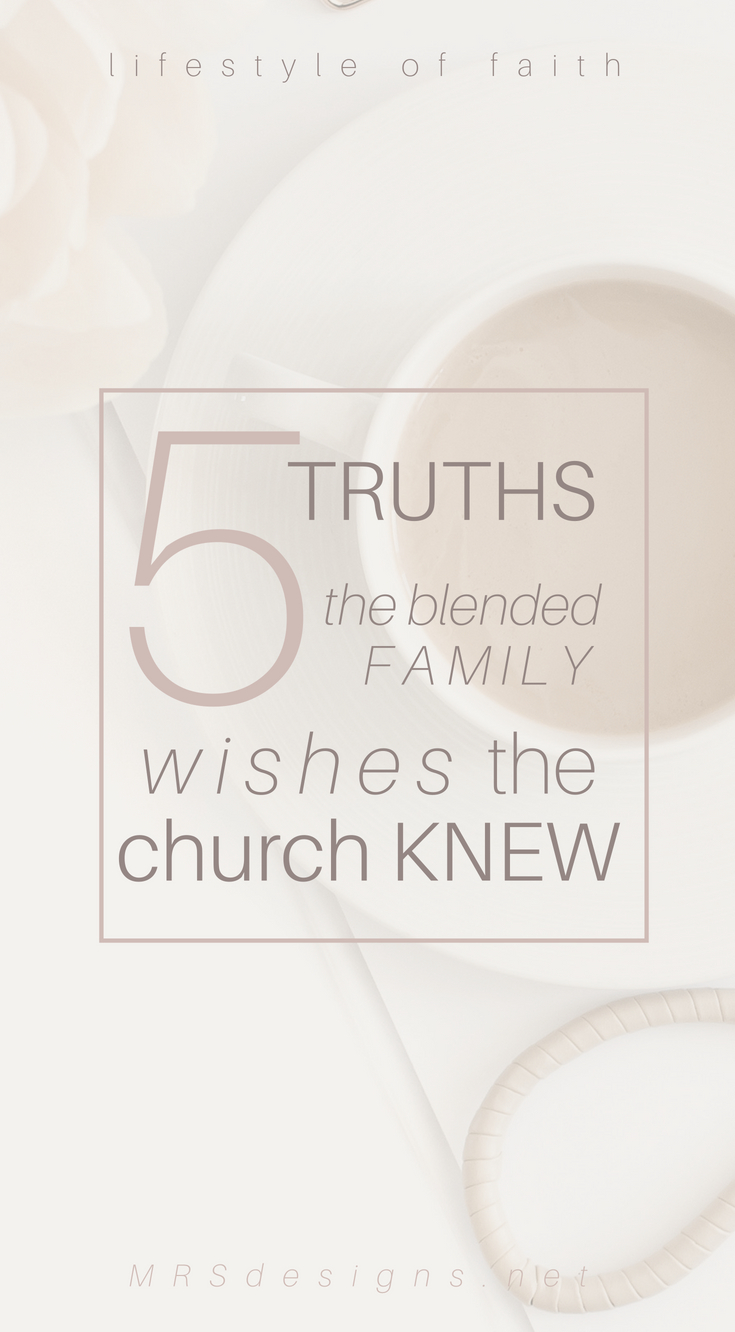 Five Truths the Blended Family Wishes the church Knew MRSDESIGNS.NET #lifestyleoffaith #relationships #church #Bible #faith 1