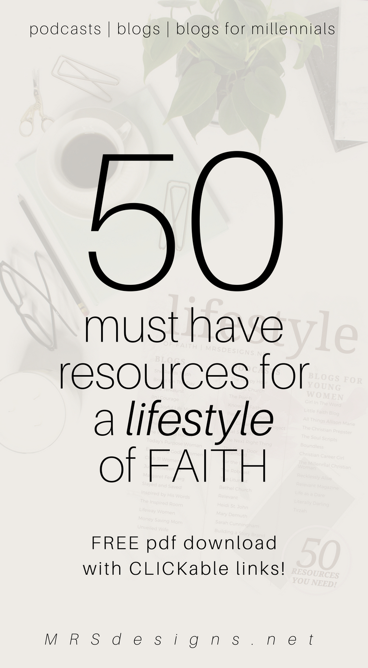 50 must have list of resources for a lifestyle of faith blogs podcasts men and women millennials MRSDESIGNS.NET.jpg