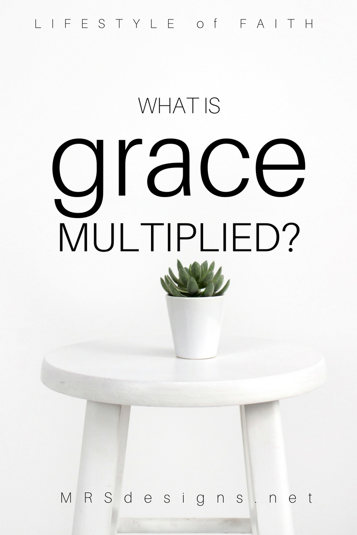 What is Grace Multiplied? Designing a Lifestyle of Faith. MRSdesigns.net