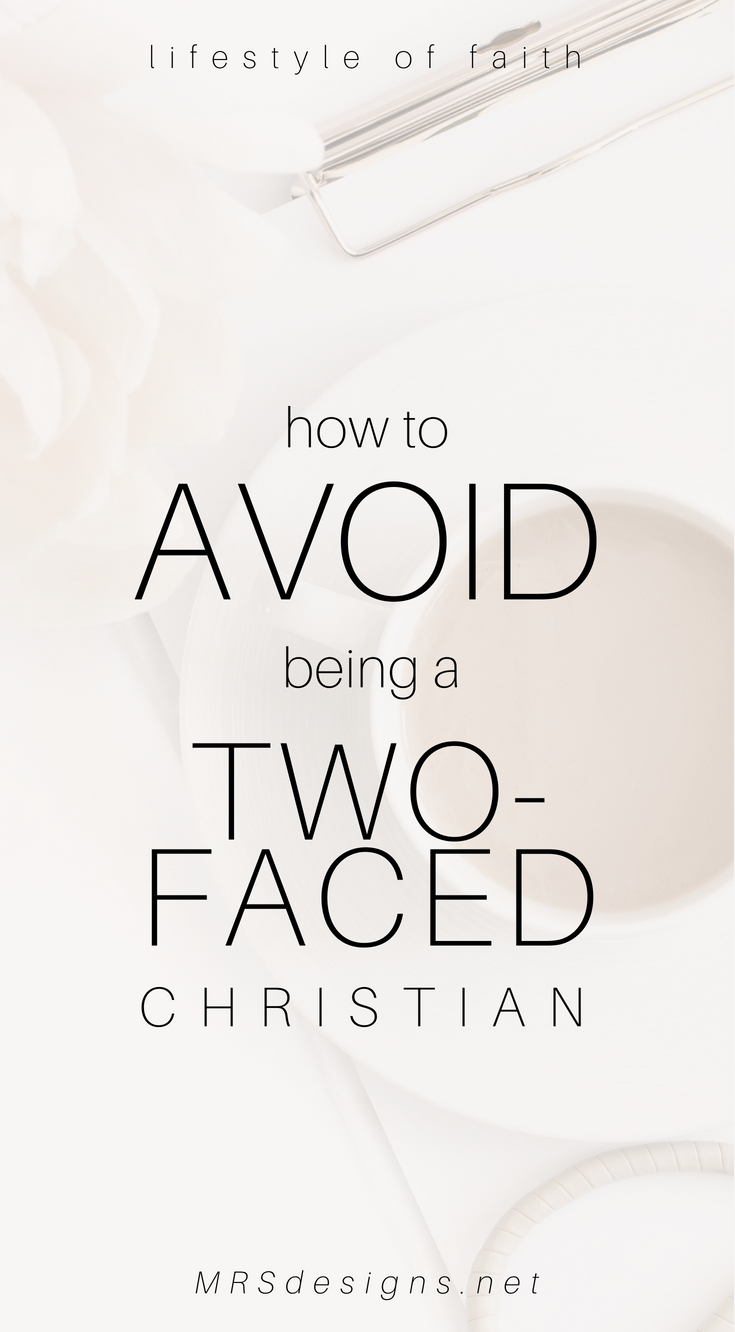 How to Avoid Being a two-faced Christian MRSdesigns.net #faith #christianity #Bible #relationships .jpg