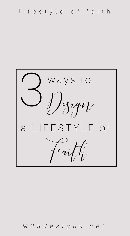 3 ways to design a lifestyle of faith mrsdesigns.net 1.jpg