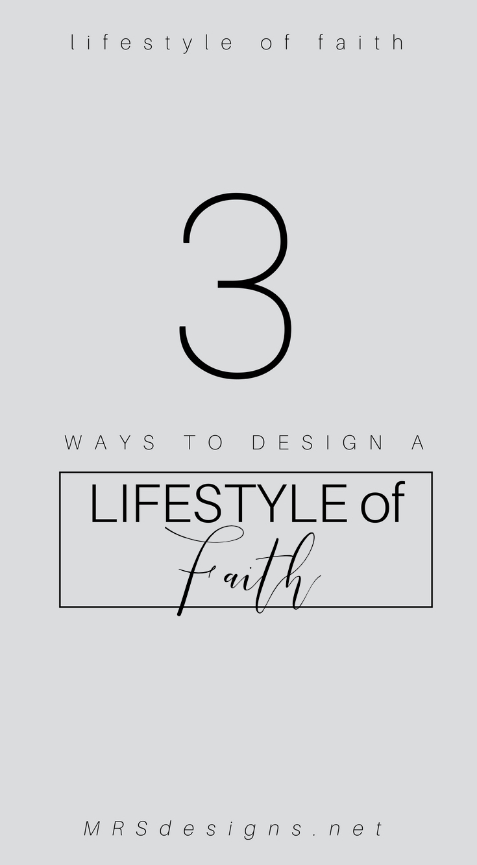 3 ways to design a lifestyle of faith mrsdesigns.net 2.jpg