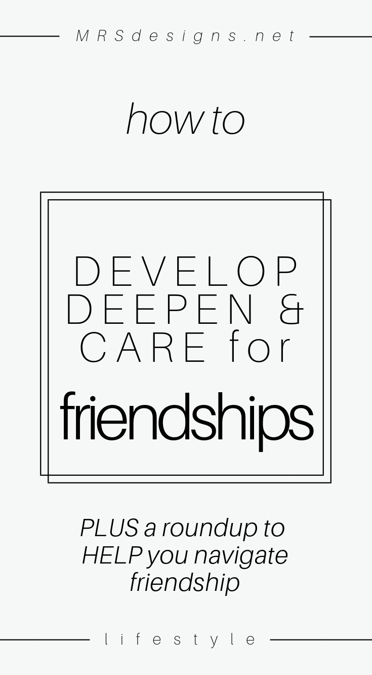 How to develop deepen and care for friendships plus a round up to help you navigate friendships MRSdesigns.net.jpg