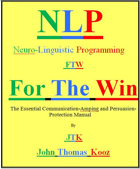 """NLP For the Win: The Essential Communication-Amping and Persuasion-Protection Manual. Copyright 2012.  The Life Coach Manual: An Invaluable Repertoire of Tools for Coaches. Revised edition Copyright 2018.  300 Pages.  An invaluable repertoire of tools for coaches. Also called """"NLP (Neuro-linguistic Programming) for the Win"""". Copyright 2012 and 2018. By John Kuczmarski (legal, family name)."""