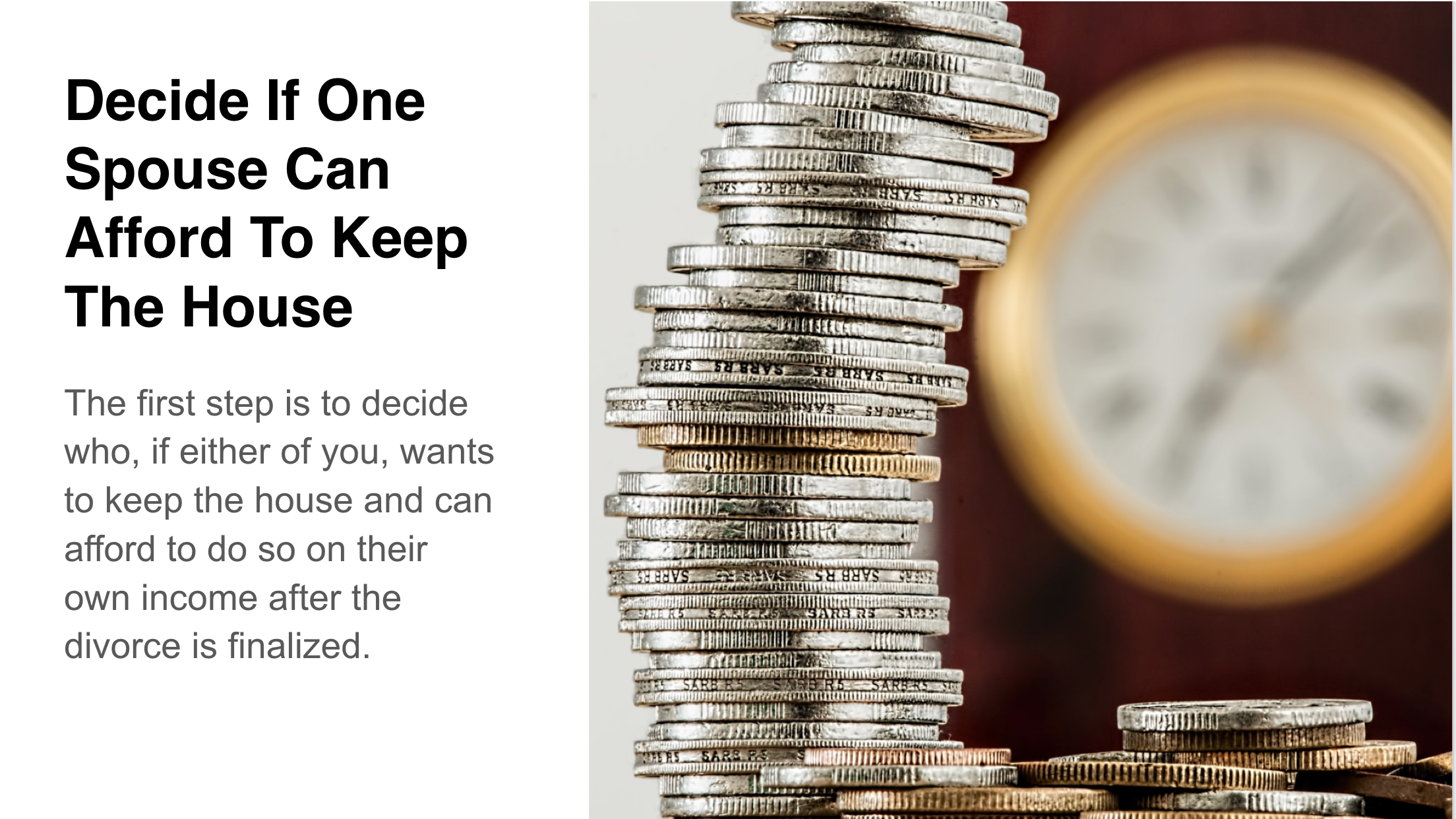 Decide if one spouse can afford to keep the house