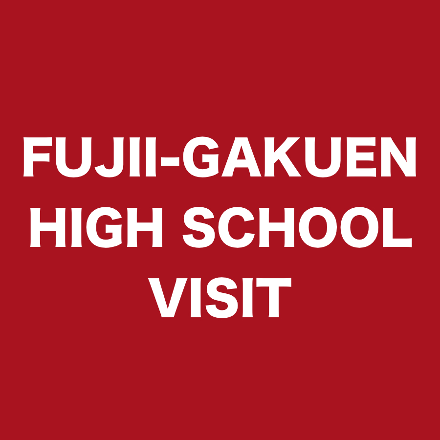 FUJII-GAKUEN HIGH SCHOOL VISIT