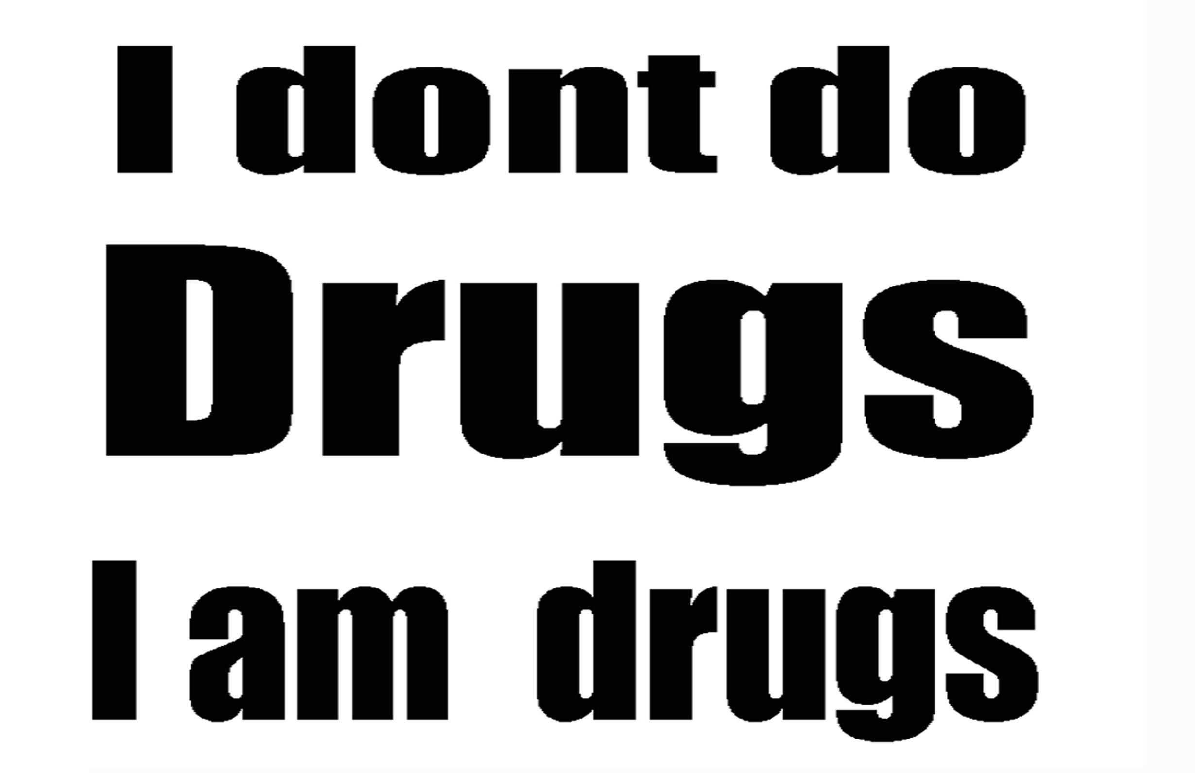 i am drugs.jpg
