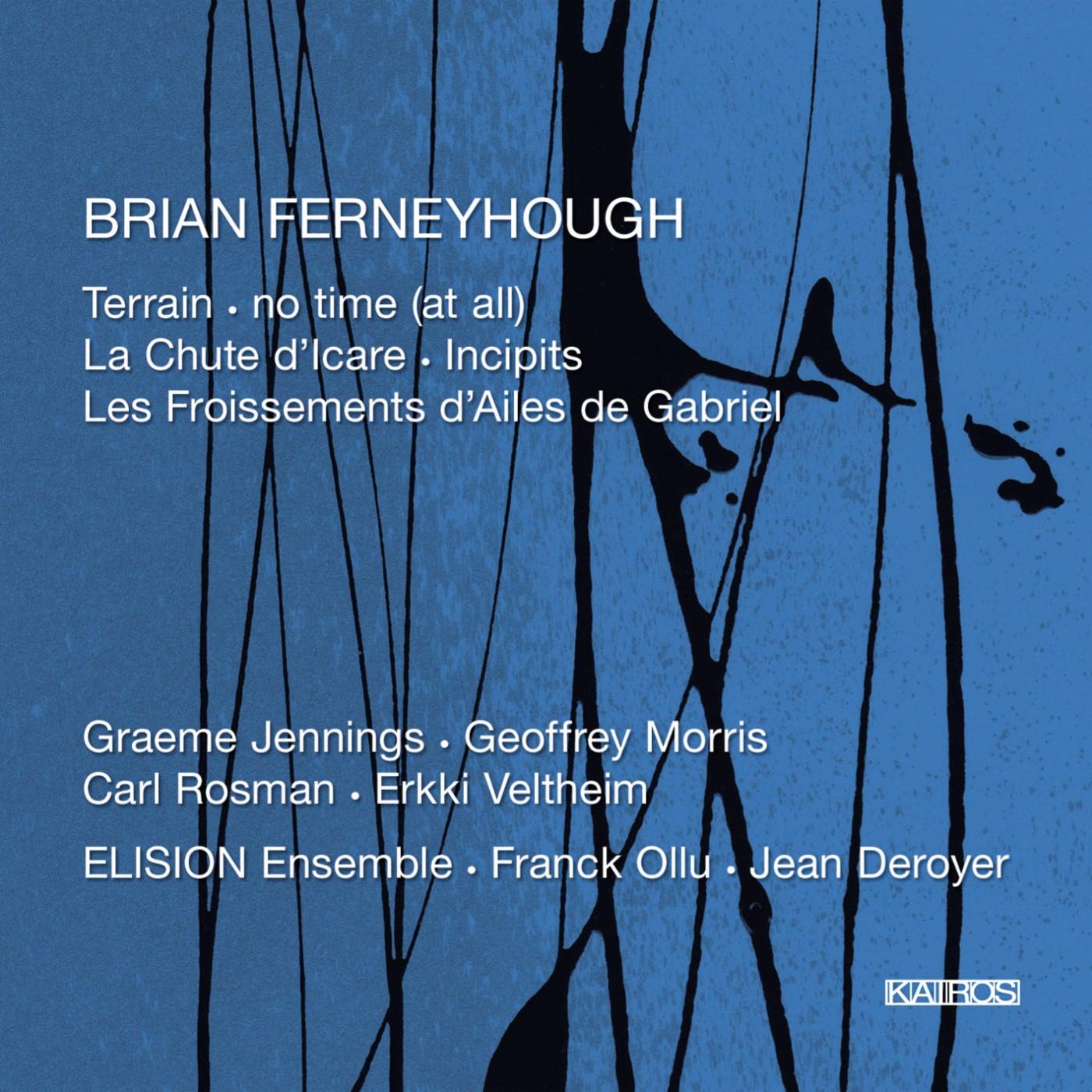 Brian  Ferneyhough  – ELISION Ensemble  • Les froissements des ailes de Gabriel • Terrain    ORDER