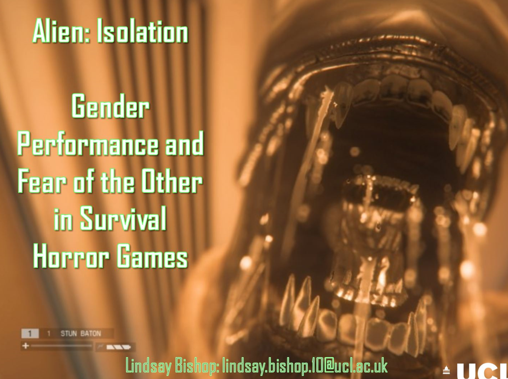 Alien: Isolation - Gender Performance and Fear of the Other in Survival Horror Games - 2015OXFORD UNIVERSITY: UKFear, Horror, Terror ConferenceSurvival horror games have signalled a paradigm shift in the gaming experience. Progressing from a focus on violence, the player is required to employ clandestine tactics and problem solving in order to negotiate their terrain. Additionally the survival protagonist, lacking a portable armoury and advanced martial arts abilities, presents a rare virtual vulnerability which heightens the terror experience. Through analysis of the 2014 horror survival game Alien: Isolation, this paper examines the capacity for the enhanced immersive environment of the survival horror format to challenge dominant gender stereotypes within the gaming community.The gender politics of the 1979 film Alien on which the game is based have been widely theorised and celebrated, yet Alien: Isolation is the first game in over fifteen years to fully incorporate a female lead character, namely Ripley's now adult daughter. Unique for its deep rooted relationship to the original film, Isolation opts for the 'survival' genre over the 'war' format of the sequel Aliens favoured by previous games. Expelling the gun toting Marines, emphasis is now placed on the warring 'queens' Ripley and the Alien 'mother'.
