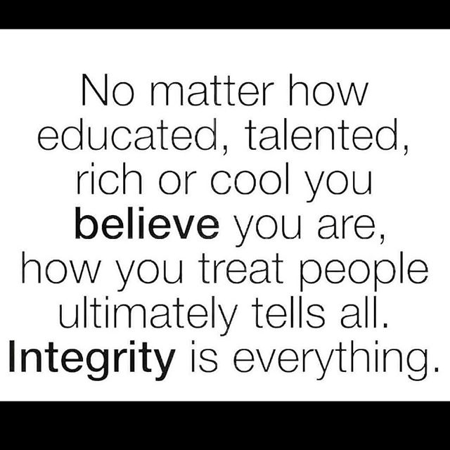 Treat others the way you want to be treated! . What goes around comes around!