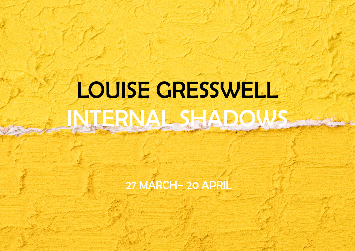 LOUISE GRESSWELL: INTERNAL SHADOWS 27 MARCH – 20 APRIL