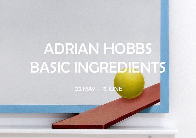 ADRIAN HOBBS: BASIC INGREDIENTS 22 MAY – 15 JUNE