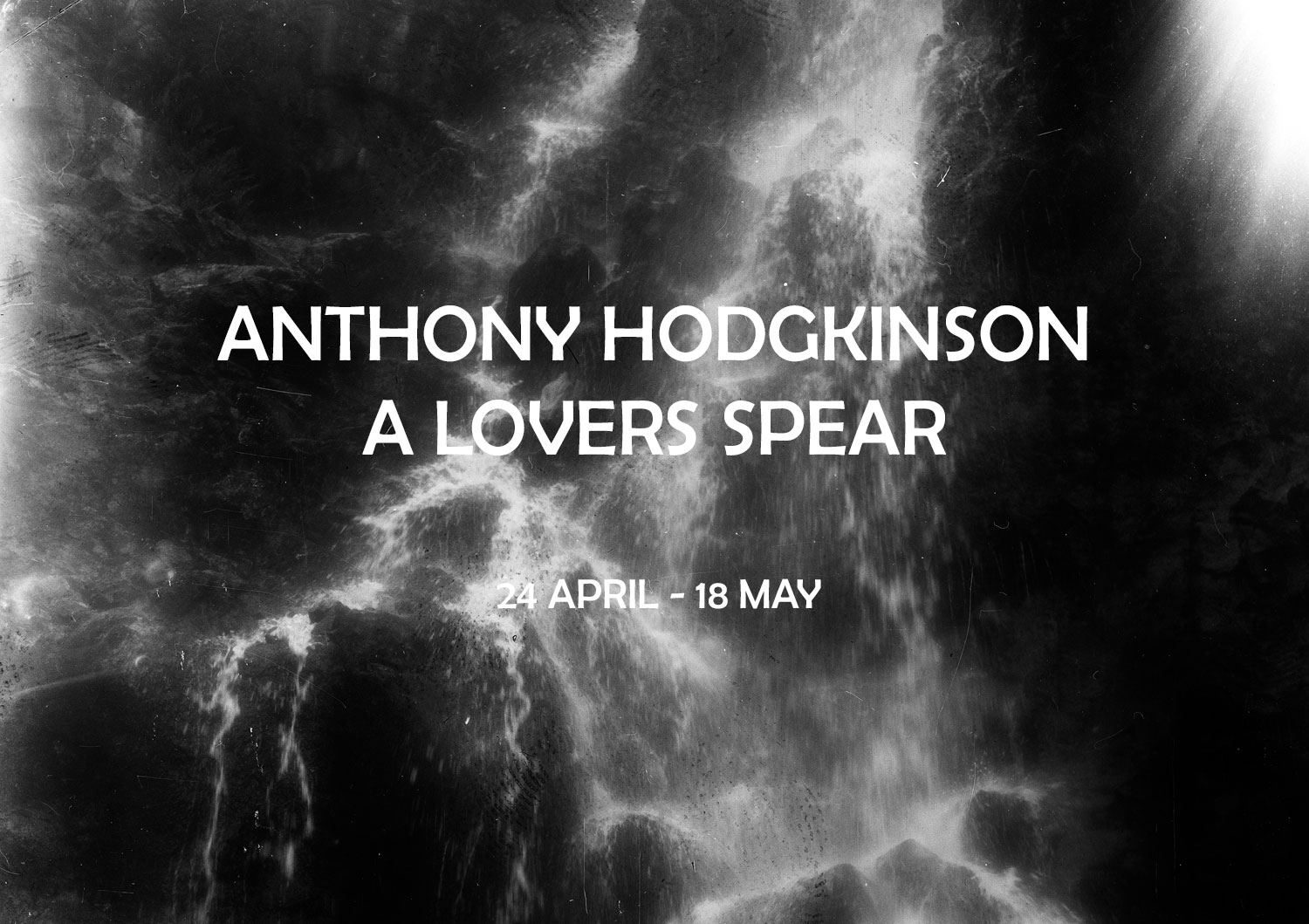 ANTHONY HODGKINSON: A LOVERS SPEAR 24 APRIL – 18 MAY