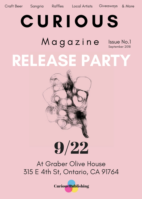 Curious Magazine - Issue No. 1 Release PartySeptember 22, 2018 | 6 - 10PMGraber Olive House315 E. 4th St., Ontario, CA 91764