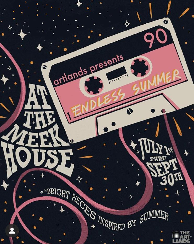 The Artlands   ENDLESS SUMMER - July 1 - September 30, 2019The Meek House27471 San Bernardino Ave. Suite #140, Redlands, CA 92374