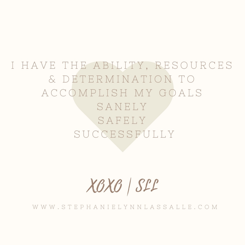 I have the resources and abilities to accomplish today sanely, safely and successfully..jpg