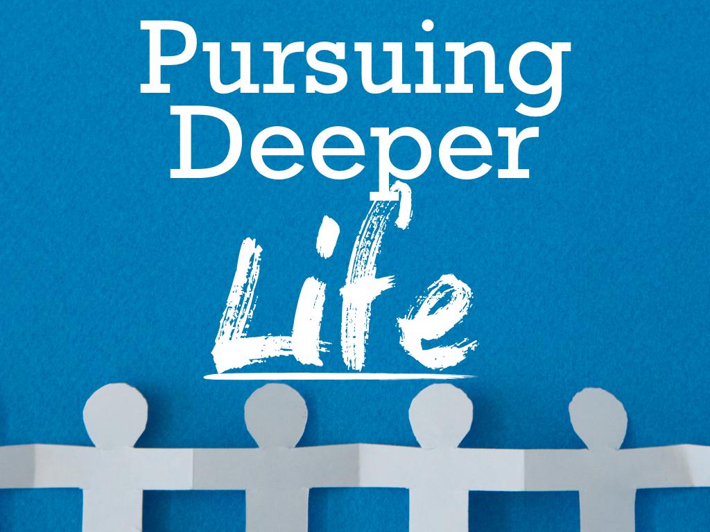 pursuing deeper life.001.jpeg