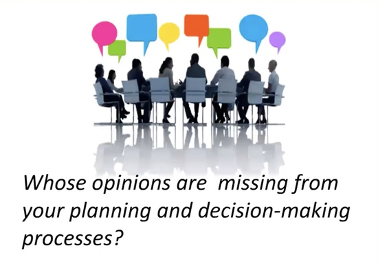 Whose opinions are missing from your planning and decsion-making processes?