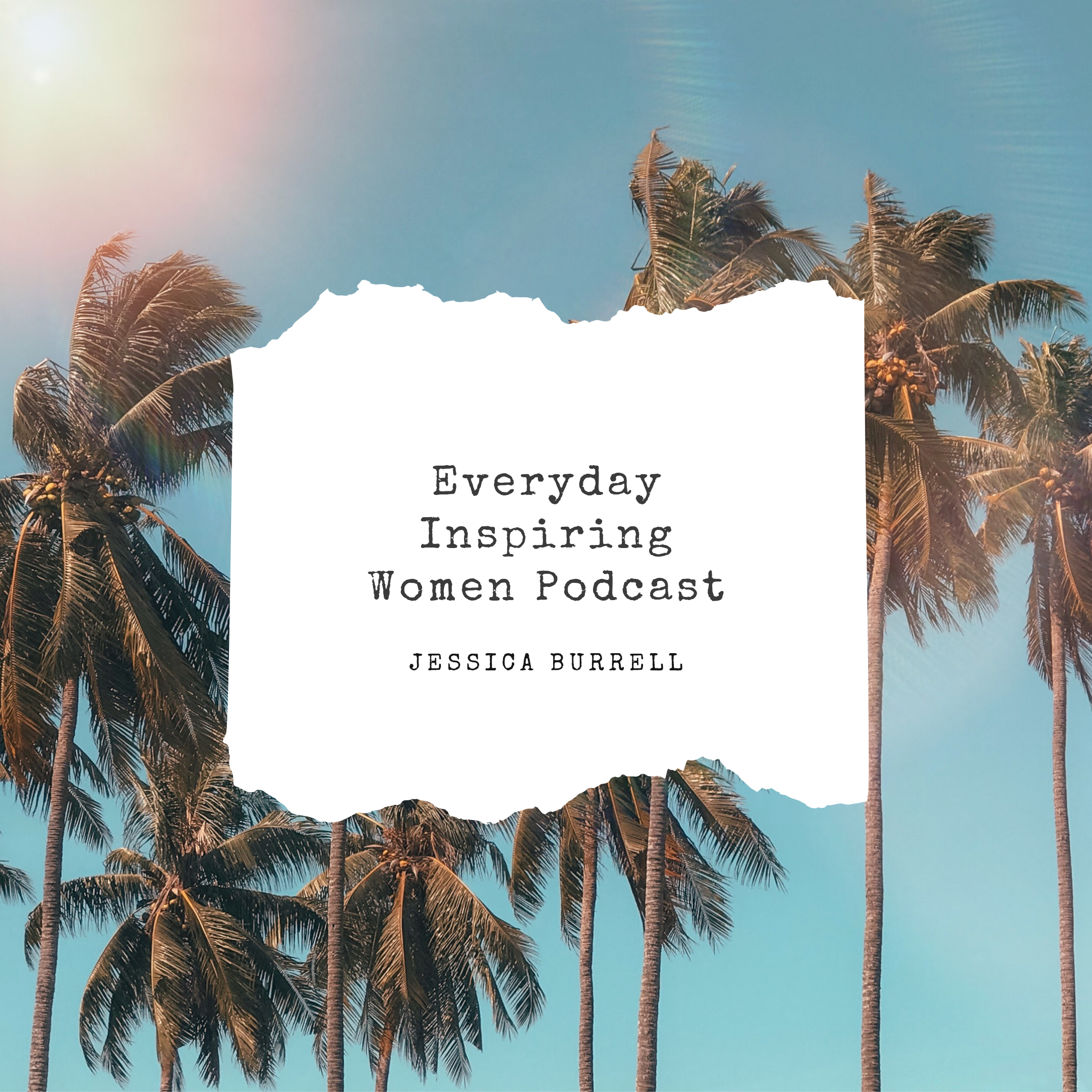 Everyday Inspiring Women Podcast - Listen in as Serena chats with Jessica Burrell.