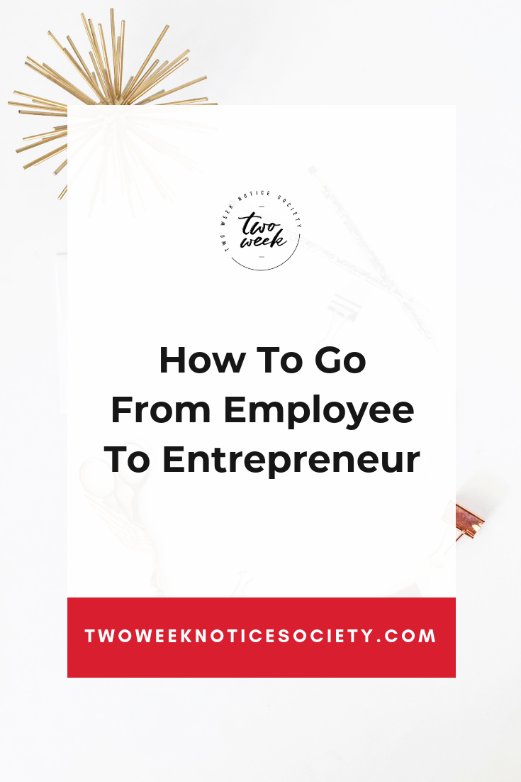 How To Go From Employee To Entrepreneur.png