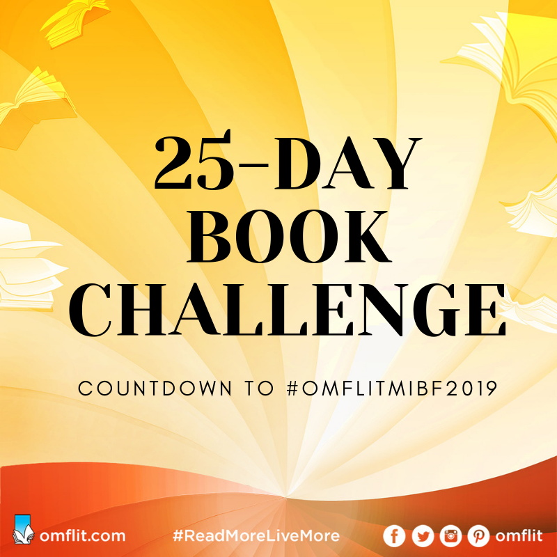 JOIN US AS WE COUNTDOWN TO THE MANILA INTERNATIONAL BOOK FAIR!   Twenty five days more until it's the most wonderful time of the year for book lovers! And to get us all the more excited, we're bringing you a  25-Day Book Challenge . Starting  August 17, 2019 until September 10, 2019 , we're encouraging you to post about  25  books that you love or are excited about.  We'll give you 25 book prompts so you can post one book a day on your social media accounts. And if you complete the challenge, you'll get to choose 3 books from our new releases plus a special gift pack from us!  Here are the mechanics  1. We'll be posting book prompts for 25 days starting August 17. Post about the book prompt of the day on your Facebook or Instagram or Twitter.  2. Use the hashtags #ReadMoreLiveMore and #OMFLitMIBF2019 and make sure your post is public.  3. Here's a sample post:  DAY 1 of the #ReadMoreLiveMore challenge from @omflit (please tag us)  Book you've recently read that you really love  I recently read (insert book title) and I love it because (insert reasons)  (Insert book picture)  4. The books in your posts don't necessarily have to be books from OMF Lit but we will highly appreciate it if they are.  4. At the end of the challenge, email us links to all your 25 posts. Email us at digital@omflit.com.  5. The first 30 people to email us will receive 3 books each and a special gift pack from OMF Lit.       HERE ARE THE 25 PROMPTS     Day 1 . Book that you've recently read that you really love  Day 2 Book that you've read more than once  Day 3 . Children's book that you highly recommend  Day 4 . Book from your favorite writer  Day 5 . Book cover that you love  Day 6 . Book you're currently reading  Day 7 Quote from a book you're currently reading  Day 8 . Book that changed your life  Day 9 . Book title that you love  Day 10 . Book that changed your opinion about something  Day 11 . Book that helped you grow deeper in your faith  Day 12 . Book that you want to read soon  Day 1
