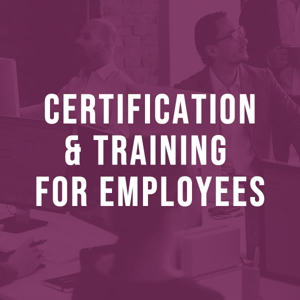Certification & Training for employees