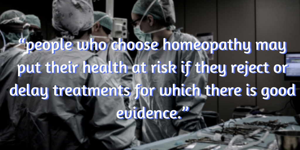 """""""people who choose homeopathy may put their health at risk if they reject or delay treatments for which there is good evidence."""" (1).jpg"""