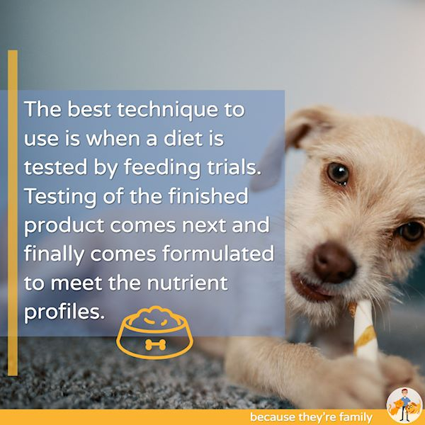 the best technique to use is when a dog diet is tested by feeding trials