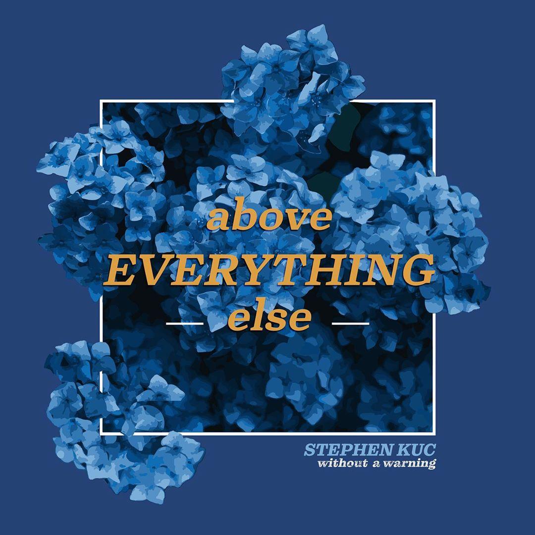 Stephen Kuc - ABOVE EVERYTHING ELSE