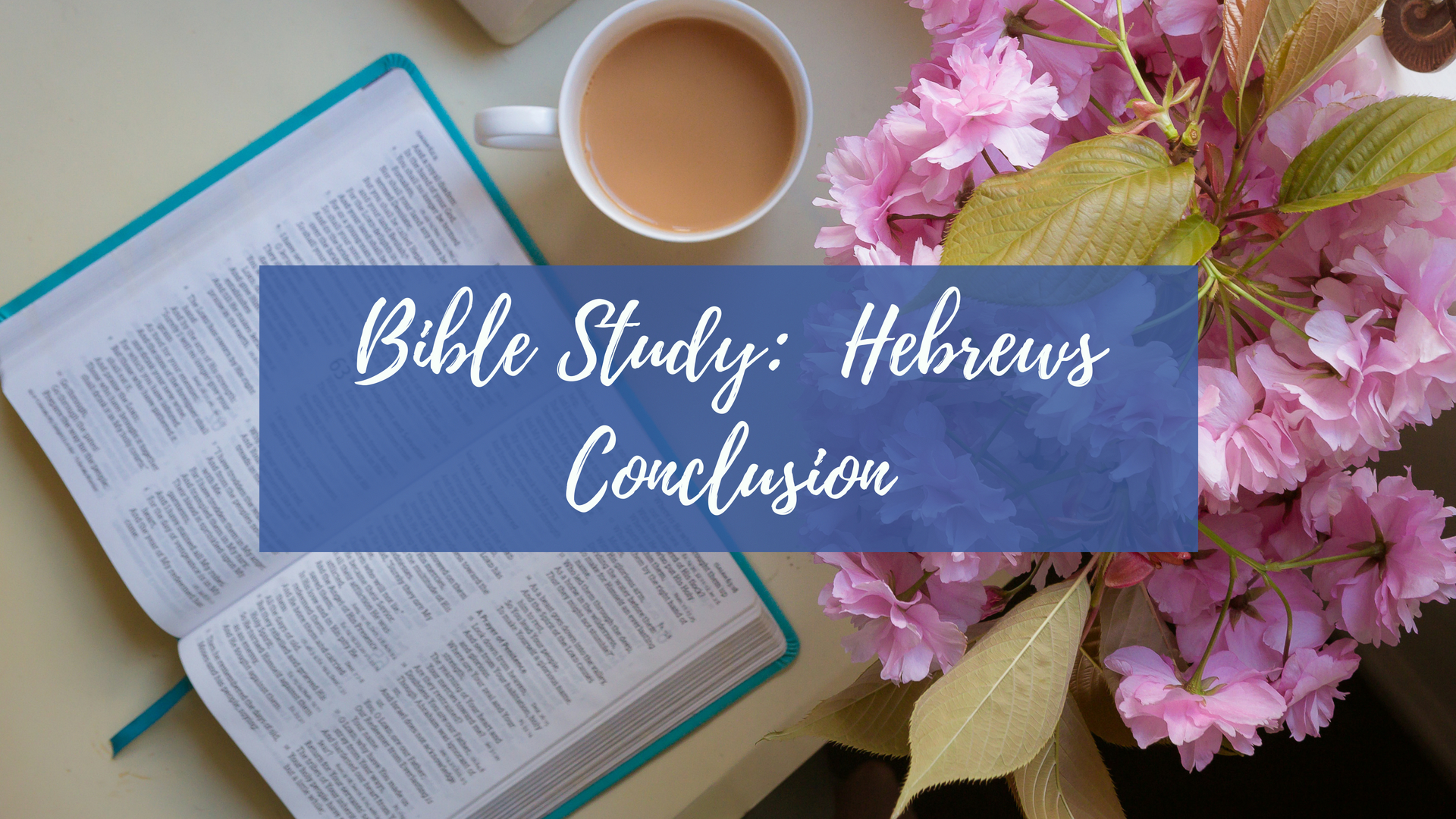 LWS Bible Study Hebrews Conclusion.jpg