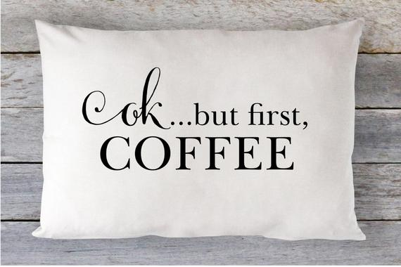 Ok but first coffee Pillow