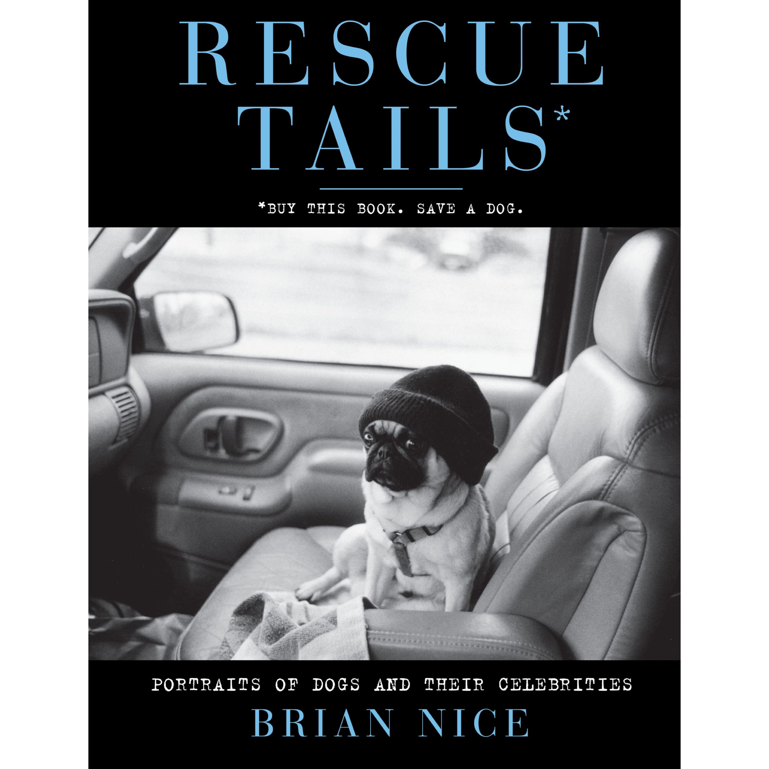 RESCUE TAILS - Portraits of dogs and their celebrities. Proceeds will go to benefit the Humane Society of New York and Much Love Animal Rescue in Los Angeles, both no-kill animal shelters.