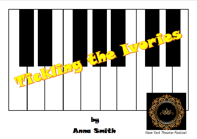 SEE ME IN NEW YORK THEATER FESTIVAL THIS SUMMER! - TICKLING THE IVORIES BY ANNA SMITH