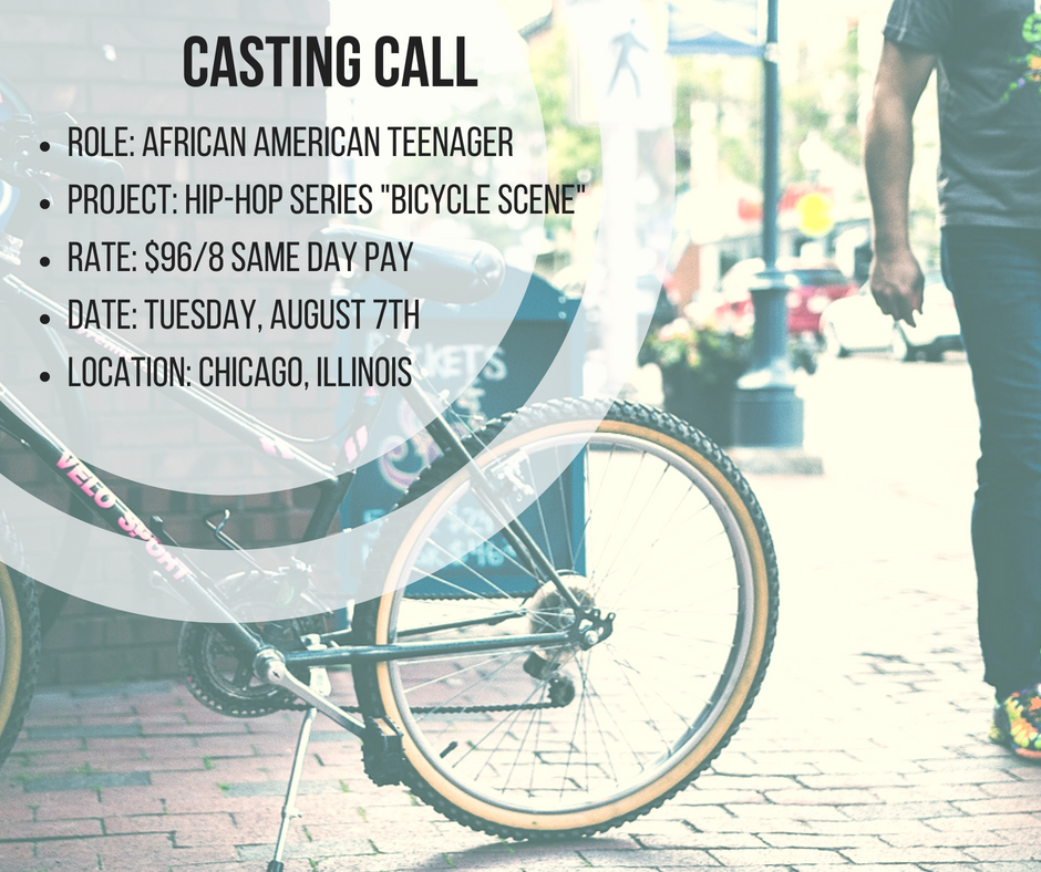 CASTING CALLRole_ African American TeenagerProject_ Hip-Hop Series _Bicycle Scene_Rate_ $96%2F8Date_ Tuesday, August 7thLocation_ Chicago, Illinois.png
