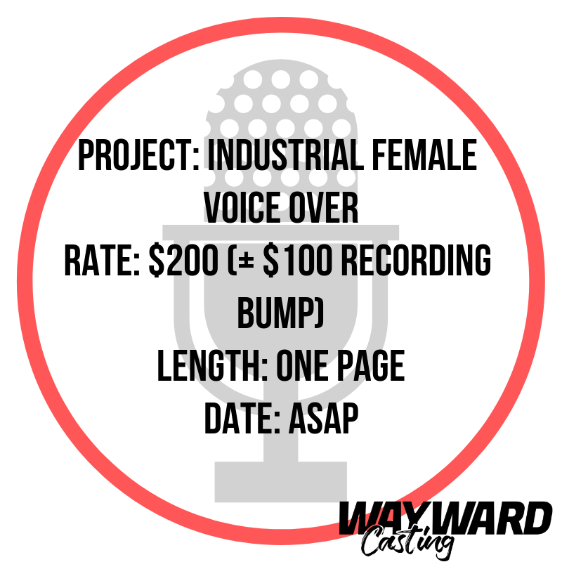 Project_ Industrial Female Voice Over Rate_ $200 (+ $100 recording bump) Length_ One page Date_ ASAP (1).png