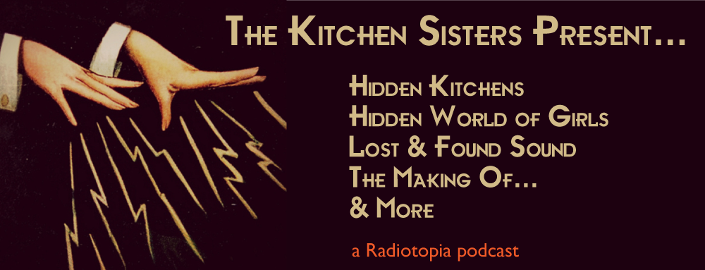 KITCHEN SISTERS PRESENT