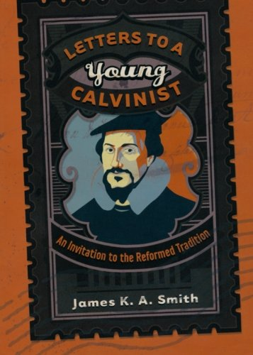 Letters to a Young Calvinist, James Edward Smith