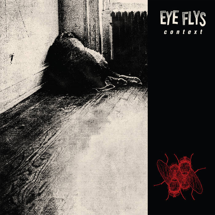 """Context by Eye Flys - We don't know shit. What makes you so fucking sure? Those are among the hymns chanted within the opening measures of Eye Flys' demolishing debut, Context; and for context, this absolutely sets the unrelenting tone of crusty stomp POWER provided on a burning stake for the rest of the record. You see, this band of metal masterminds. Eye Flys is a Frankenstein monster child conceived from none other than THE ALMIGHTY Full of Hell's six string sorcerer, Spencer Hazard, and Backslider bongo slayer Patrick Forrest. Rest assured, they are anything & everything but the almost always forgettable """"supergroup"""" you might expect them to be. With the artillery reinforcements triumphantly arriving in the form of fellow Backslider bass Berserker, Jake Smith, whom is handling guitar & vocal duties; as well as Kevin Bernsten of the ever venomous Triac on bass. Alas, please allow me to resort to the original question… I, in fact, do not know shit. But what I DO know is, Eye Flys wreck a LETHAL amount of ass.Yes, that can and should be taken as a compliment. What makes me so sure? Well, the musical integrity preserved within this little 6 track, 15 minute record, is enough to last most bands a lifetime; as Eye Flys' desire & genuine excitement to explore musical territory cautioned taped off by their mainstay bands just bleeds out of this record with pure energy and head banging deliciousness. So if you're coming in expecting a skull-shattering grind-fest in the vein of Full of Hell 2.0… you're only about half right. The bone-shattering heaviness is definitely kept in tact, thankfully, but the music itself is way more reigned in. Focusing heavily upon grooves & stomps, sick snare & dirty bass, d-beat pleasures of 90's noise nostalgia.. Eye Flys could not have emerged at a better time in the current state of metal. Kinda like Jesus. Except, you know, way cooler.Each member of the ever fascinating group can be heard at their highest of highs and the contribution ene"""
