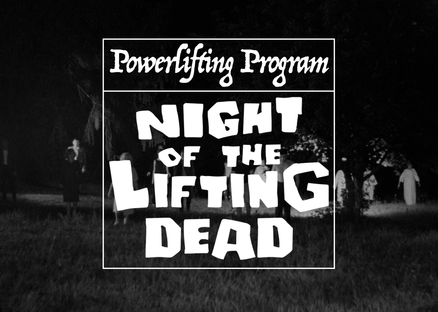 Night of the Lifting Dead - Powerlifting Program