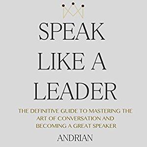 Speak like a Leader by Andrian