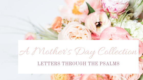 A Mother's Day Collection: Letters through the Psalms