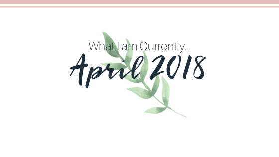 BLOG POST What I am Currently April 2018 _ Elizabeth Ruth Photography + Education.png