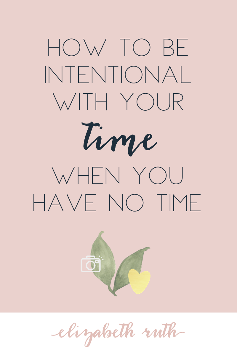 How to Be Intentional With Time _ BLOG POST _ ELIZABETH RUTH EDUCATION.png