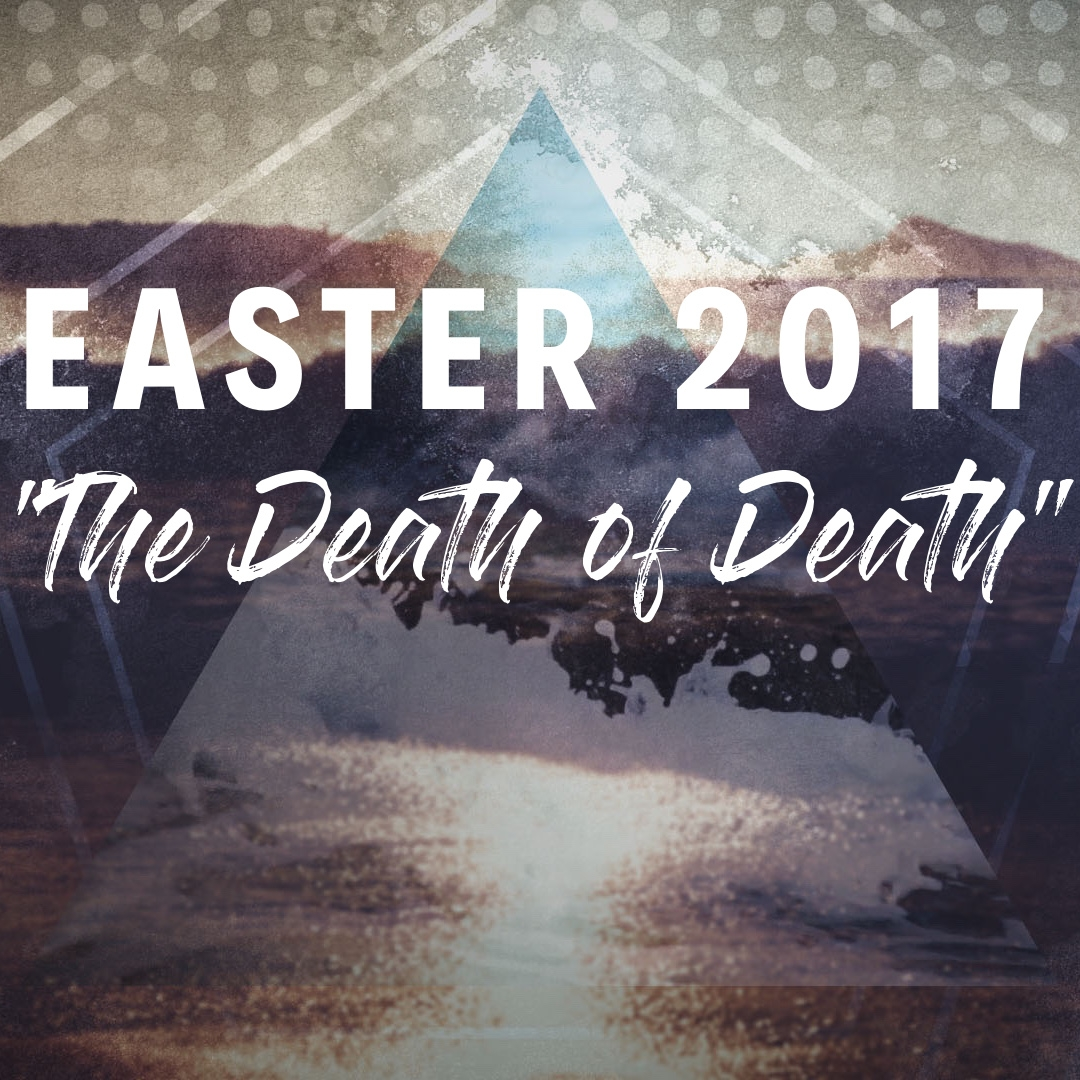 Easter 2017: The Death of Death
