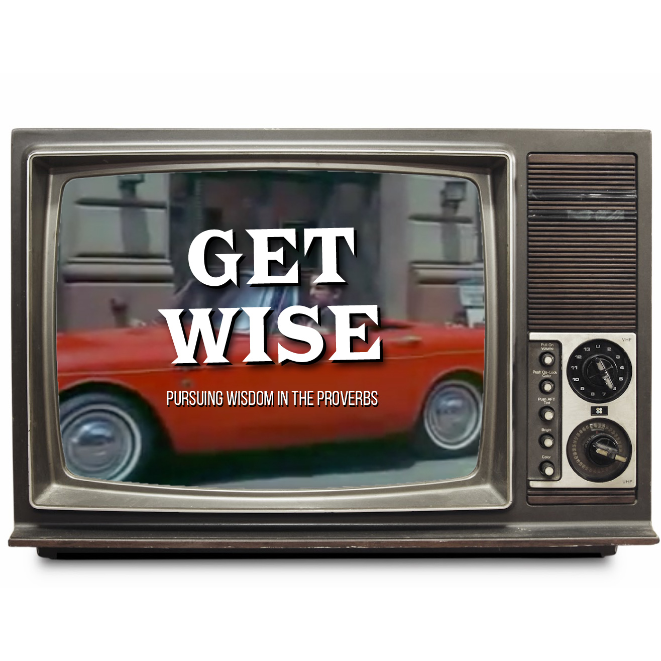 Get Wise: Pursuing Wisdom in the Proverbs