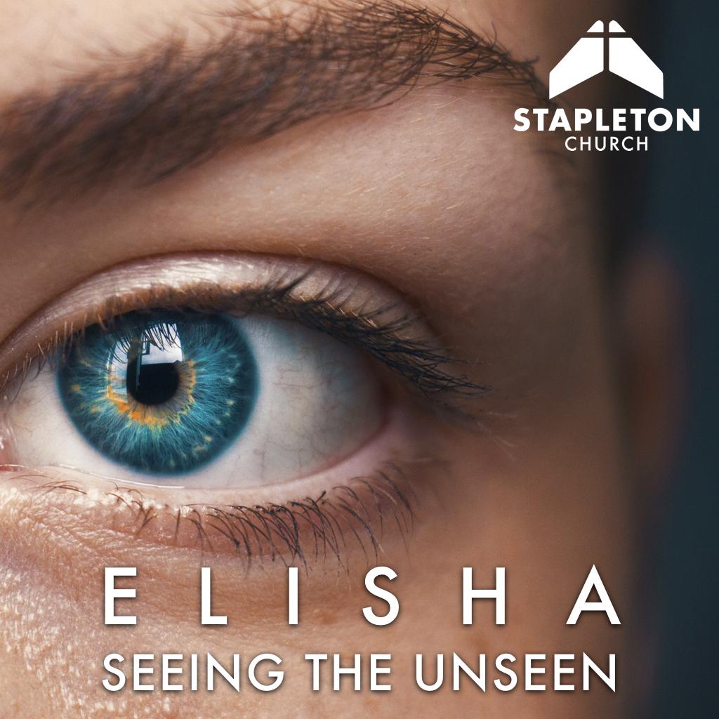 Elisha: Seeing the Unseen