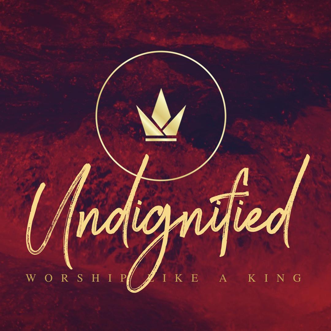 Undignified: Worship Like a King