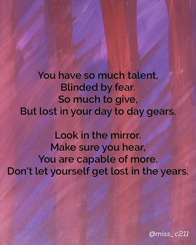 """Lost In The Years"" • • • • • You have so much talent, Blinded by fear. So much to give, But lost in your day to day gears.  Look in the mirror. Make sure you hear, You are capable of more. Don't let yourself get lost in the years. • • • ✌🏻💛💪🏻 #skinnydontmeanweak #peacelovestrength #poetry #poems #poetrycommunity #growth #selflove #finally #happy #humpday #wednesday #alanon #healingthroughart #selfcare #poetsofinstagram #poem  #IAmMe #blindedbyfear #nofear #lookinmirror #lost #findyourspirit #igniteyourbeing"